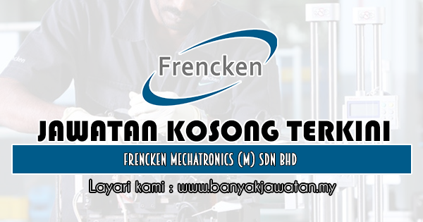 Kerja Kosong 2019 Frencken Mechatronics (M) Sdn Bhd