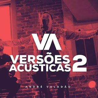 Baixar André Valadão Versões Acústicas 2 Mp3 Gratis