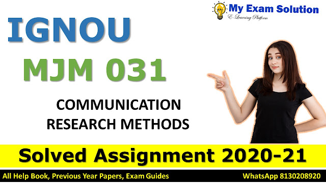 MJM 031 COMMUNICATION RESEARCH METHODS Solved Assignment 2020-21