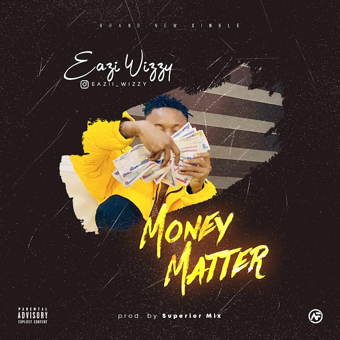 Gbedu    Eazi Wizzy - Money Matter (Prod. Superior Mix)