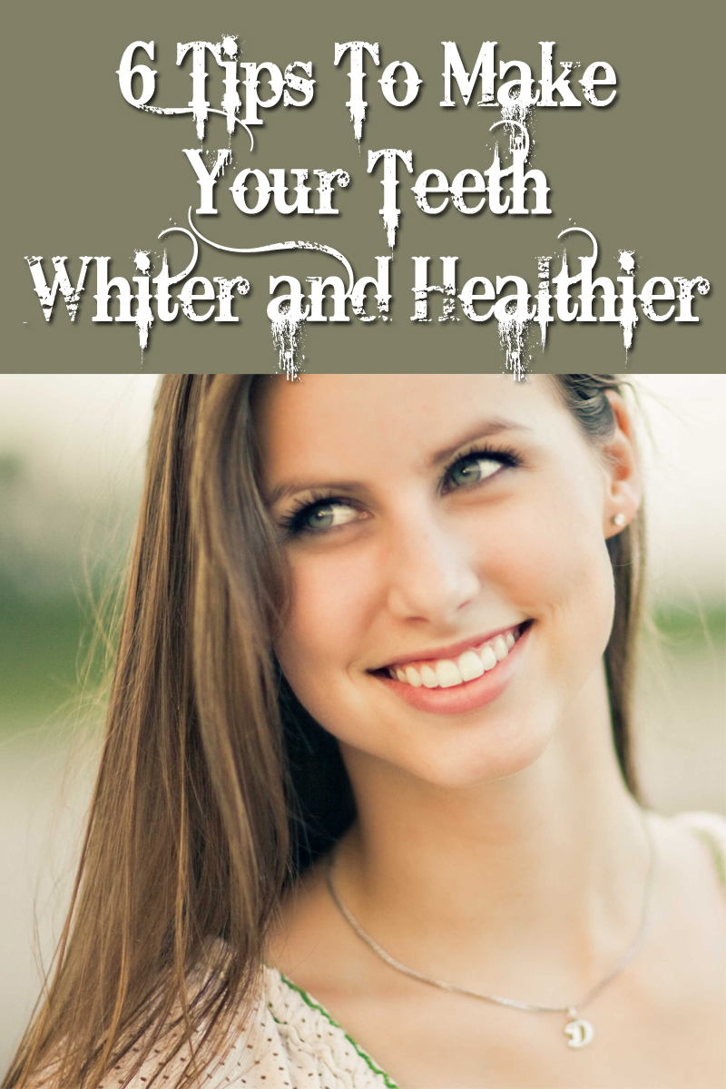 6 Tips To Make Your Teeth Whiter and Healthier