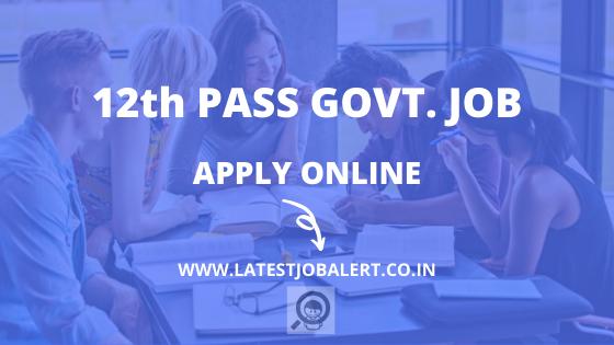 12th pass Govt. job, 12th pass sarkari naukari, Notification Apply online