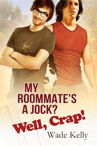 My roomate is a jock? Well, crap!   Jock #1   Wade Kelly