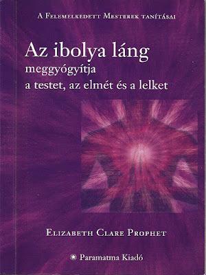 Elizabeth Clare Prophet: Az ibolya láng meggyógyítja a testet, az elmét és a lelket (pdf)