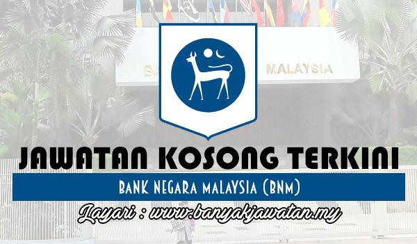 Jawatan Kosong Terkini 2017 di Bank Negara Malaysia (BNM) www.banyakjawatan.my