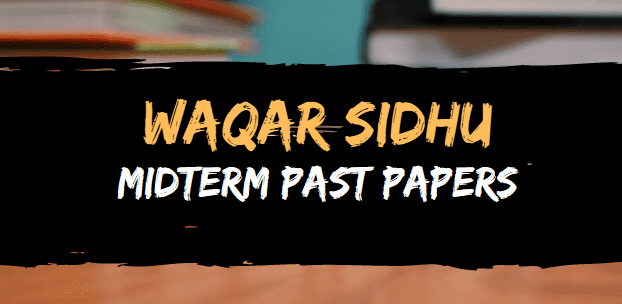 waqar sidhu midterm past papers