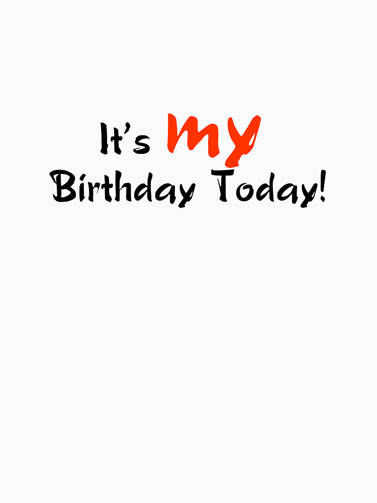 today is my birthday You typed its my birthday today, i would like to wish you the biggest, the best and the greatest happy birthday do something different today, like.