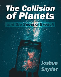 The Collision of Planets and the Spectra Breach - a sci-fi thriller by Joshua Snyder - book promotion sites