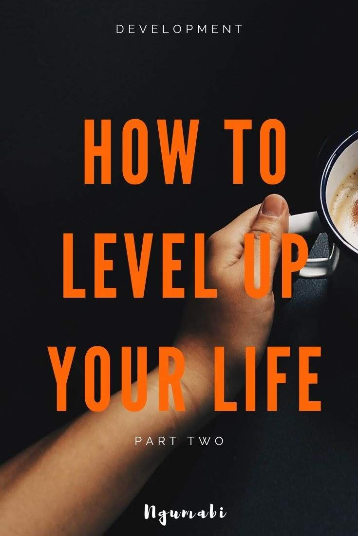 How To Level Up Your Life Pt 2