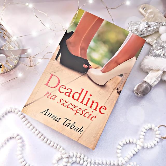 """""""Deadline na szczęście"""" Anna Tabak"""