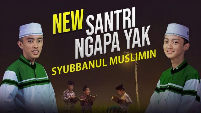 Lirik Santri Ngapa Yak Gus Azmi ft Ahkam