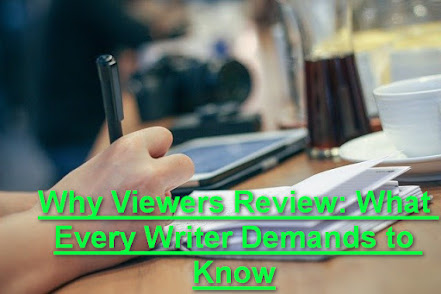 Why Viewers Review: What Every Writer Demands to Know