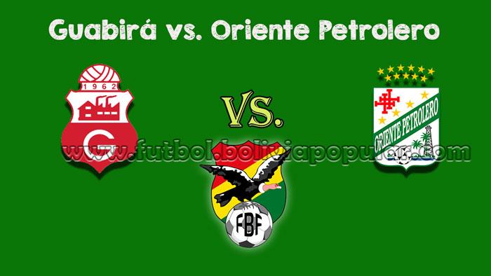 Ver Guabirá vs. Oriente Petrolero - En Vivo - Online - Torneo Clausura 2018
