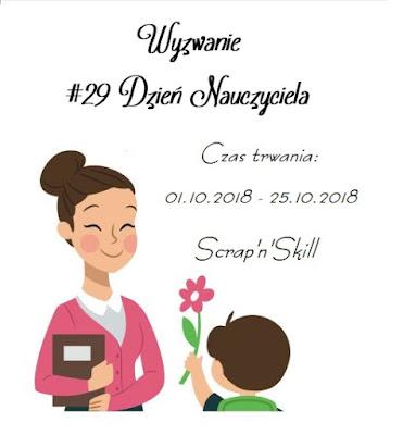 http://scrapandskill.blogspot.com/2018/10/wyzwanie-29-dzien-nauczyciela.html