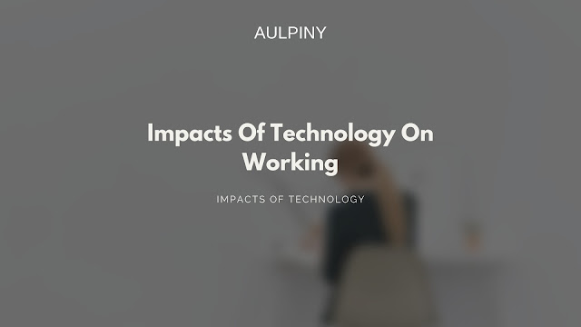 Impacts Of Technology On Working
