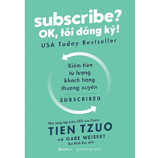Subscribe? OK, tôi đăng ký! (Why the Subscription Model Will Be Your Company's Future - and What to Do About It) ebook PDF EPUB AWZ3 PRC MOBI