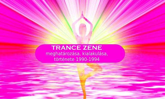 Trance zene meghatározása, kialakulása, története 1990-1994