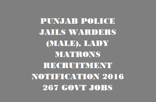 PUNJAB POLICE JAILS WARDERS (MALE), LADY MATRONS RECRUITMENT NOTIFICATION 2016 267 GOVT JOBS ONLINE LAST DATE 30-11-2016
