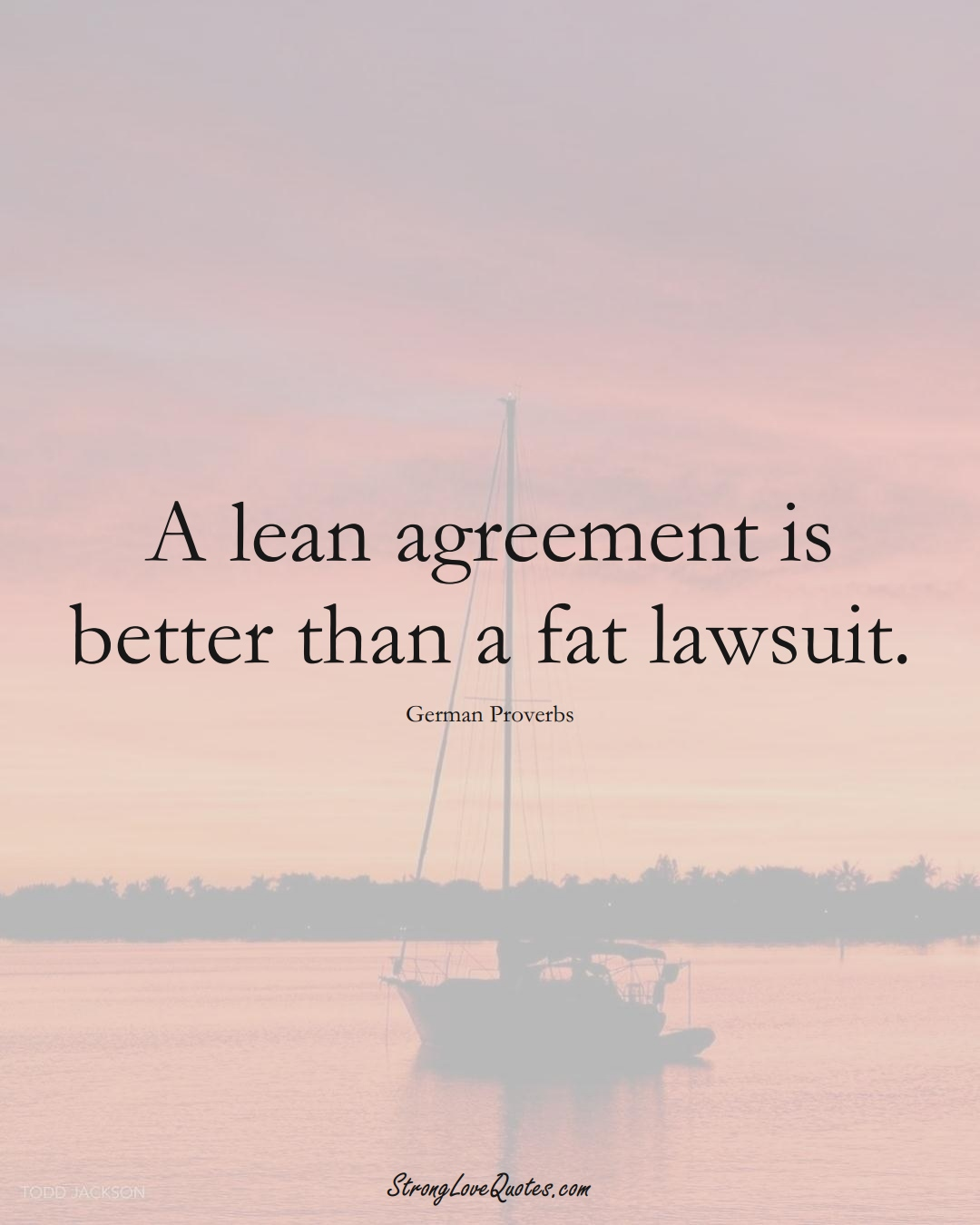 A lean agreement is better than a fat lawsuit. (German Sayings);  #EuropeanSayings