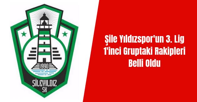 Şile Yıldızspor'un 3. Lig 1'inci Gruptaki Rakipleri Belli Oldu