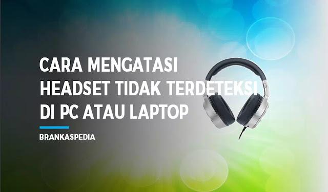 Cara mengatasi headset tidak terdeteksi di PC laptop
