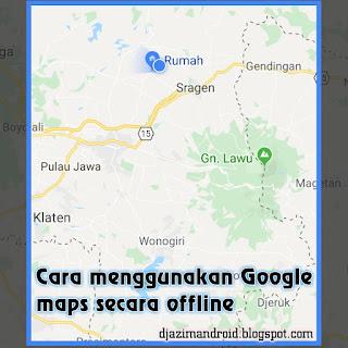 cara-menggunakan-google-maps-secara-offline-djazimandroid