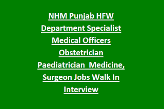 NHM Punjab HFW Department Specialist Medical Officers Obstetrician Paediatrician  Medicine, Surgeon Jobs Walk In Interview