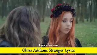 Olivia Addams Stranger Lyrics