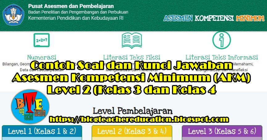 Contoh Soal Akm Level 2 Kelas 3 Dan Kelas 4 Lengkap Dengan Bahasan Dan Kunci Jawaban Blog Teacher Education