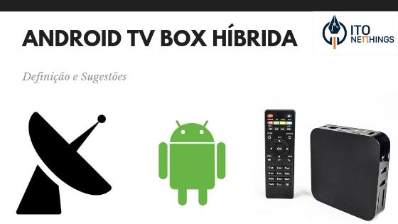 Boxs TV Hibridas - O que são e Sugestões