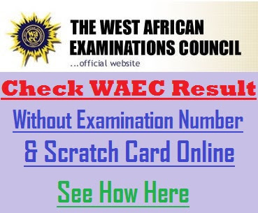 Check WAEC Result Without Examination Number & Scratch Card Online