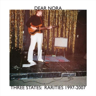 Dear Nora - Three States: Rarities 1997-2007 Music Album Reviews