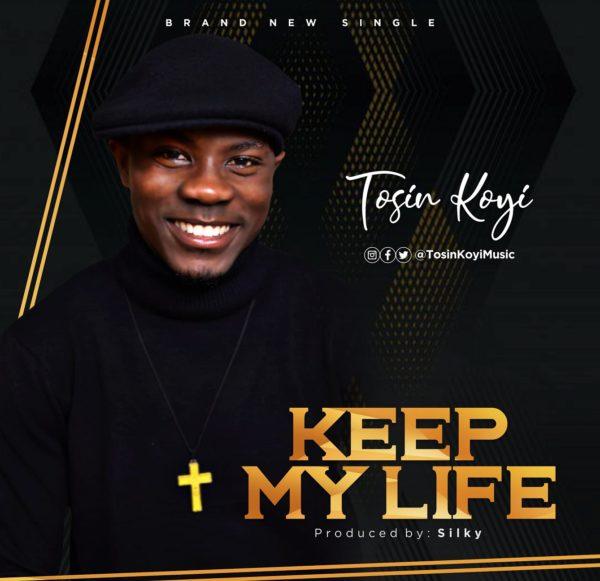 Tosin Koyi - Keep My Life Lyrics & Mp3 Download