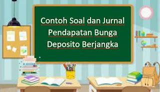 Contoh Soal dan Jurnal Pendapatan Bunga Deposito Berjangka