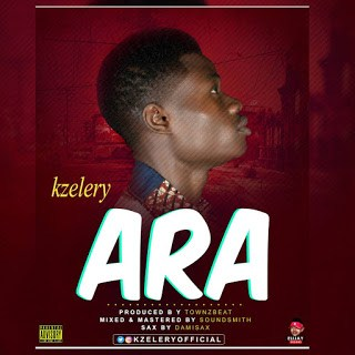 [MUSIC] Kzelery – Ara - www.mp3made.com.ng