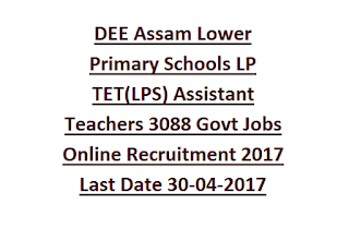 DEE Assam Lower Primary Schools LP TET(LPS), DELED Assistant Teachers 3088 Govt Jobs Online Recruitment 2017 Last Date 30-04-2017