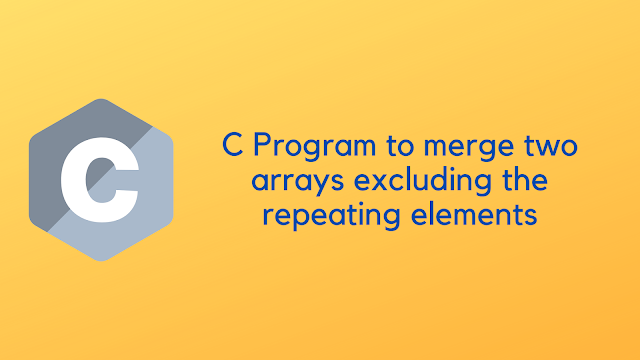 C Program to merge two arrays excluding the repeating elements