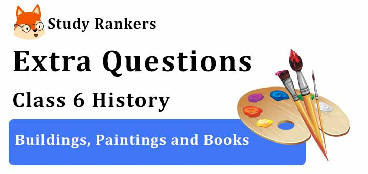 Buildings, Paintings and Books Extra Questions Chapter 11 Class 6 History