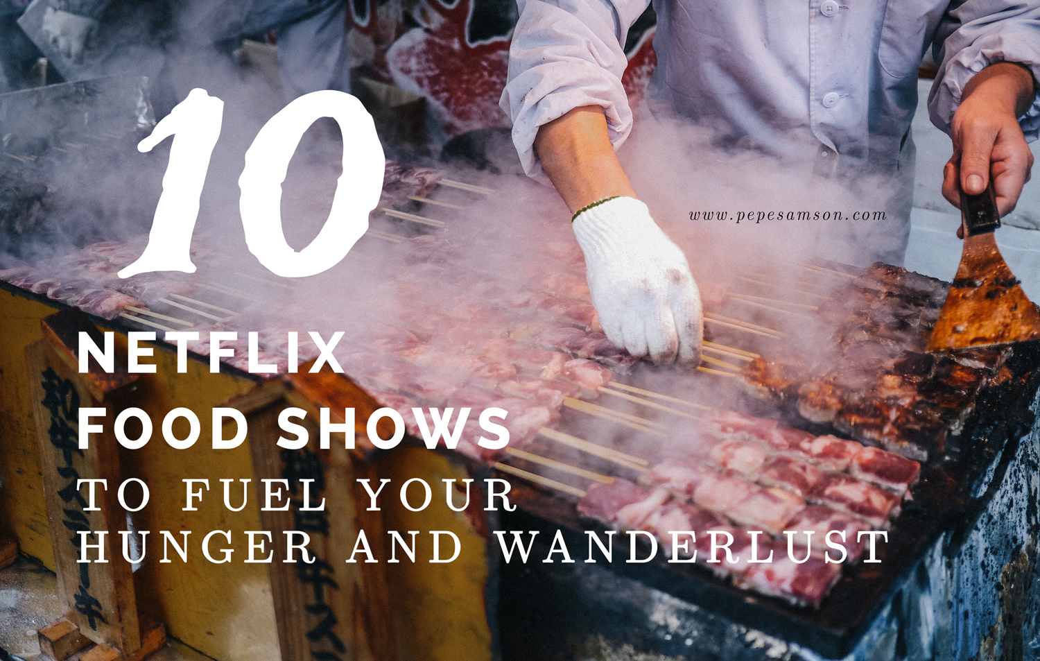 10 Netflix Food Shows to Fuel Your Hunger and Wanderlust