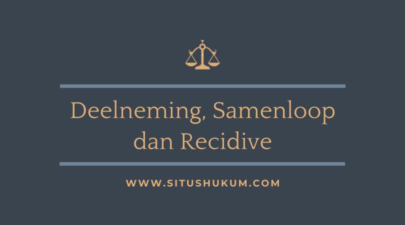 Deelneming, Samenloop dan Recidive