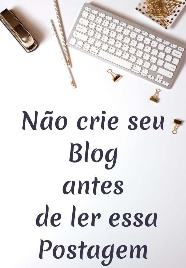 Não crie seu blog antes de ler essa postagem