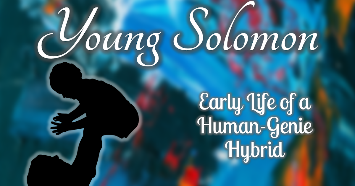 Adventures of Young Solomon - Genie Series Fanfiction - Chapter 4