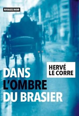 Dans l'ombre du brasier - Hervé le Corre - Rivages/Noir - 2019
