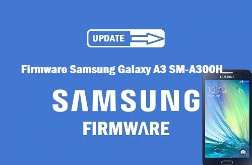 download-Firmware-Samsung-Galaxy-A3SM-A300H-samsung a300h firmware