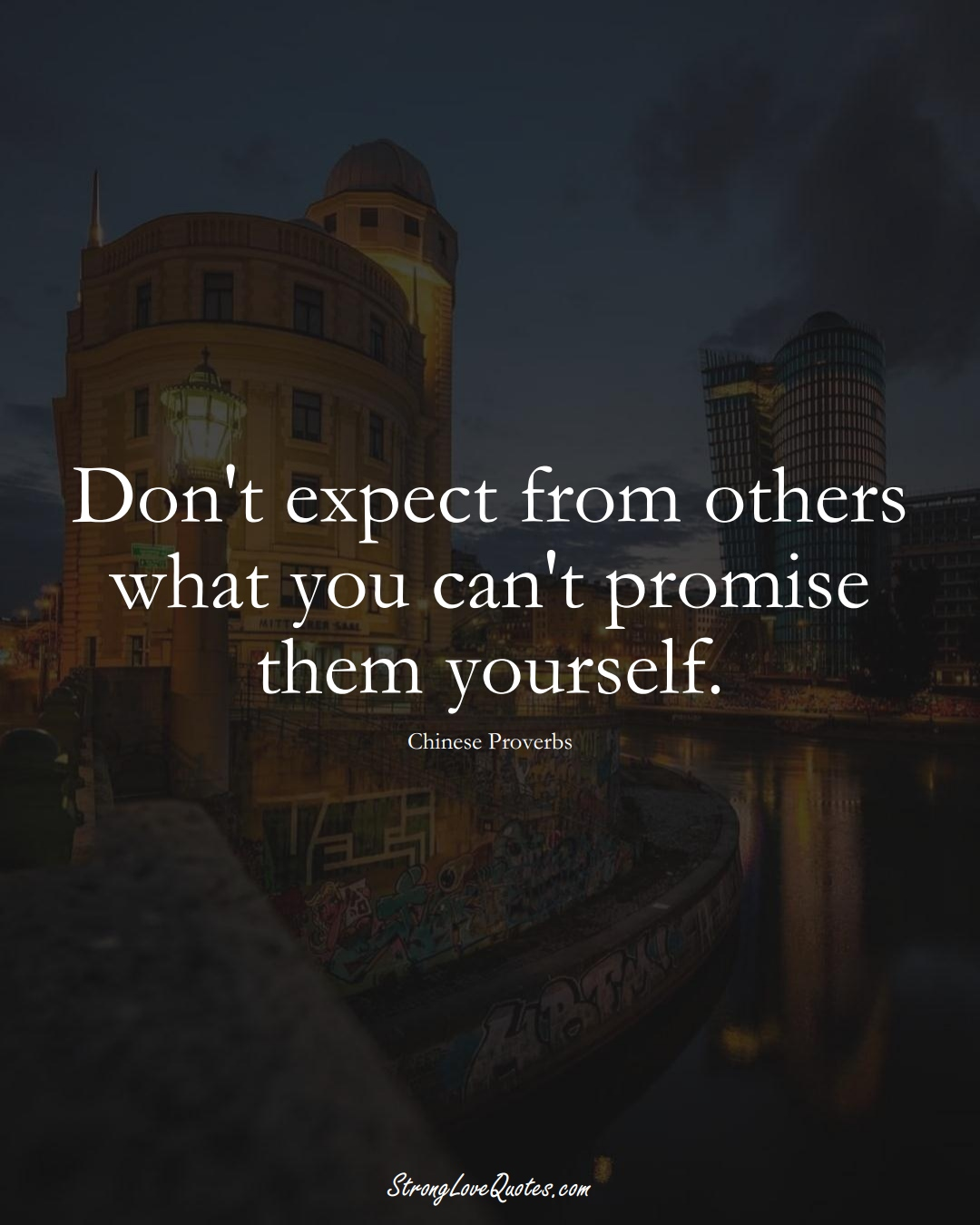 Don't expect from others what you can't promise them yourself. (Chinese Sayings);  #AsianSayings