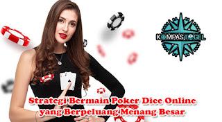 Strategi Bermain Poker Dice Online yang Berpeluang Menang Besar