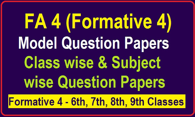 FA 4 Question Papers 6th, 7th, 8th, 9th Class 2020 AP/ TS FA4 Model Papers TM/ EM