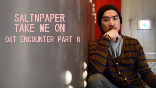 Saltnpaper - Take Me On dan Terjemahan
