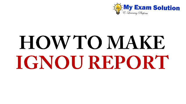 HOW TO MAKE IGNOU REPORT