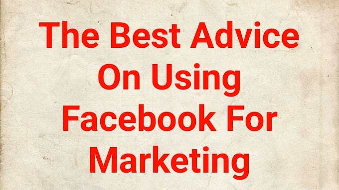 Top 5 Some Best Advice On Using Facebook For Marketing